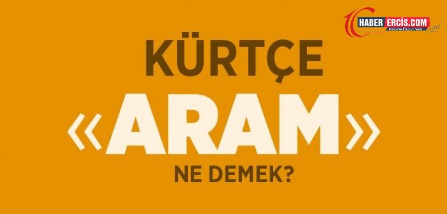"""Aram Kürtçe Ne Demek? Kürtçe """"Aram"""" Anlamı Nedir?"""